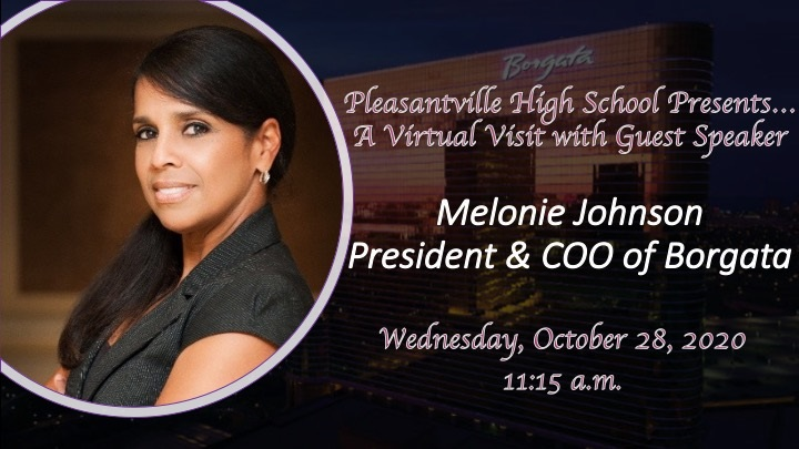 Pleasantville High School Presents A Virtual Visit with Guest Speaker Melonie Johnson President & COO of Borgata Wednesday, October 28, 2020 11:15 a.m.