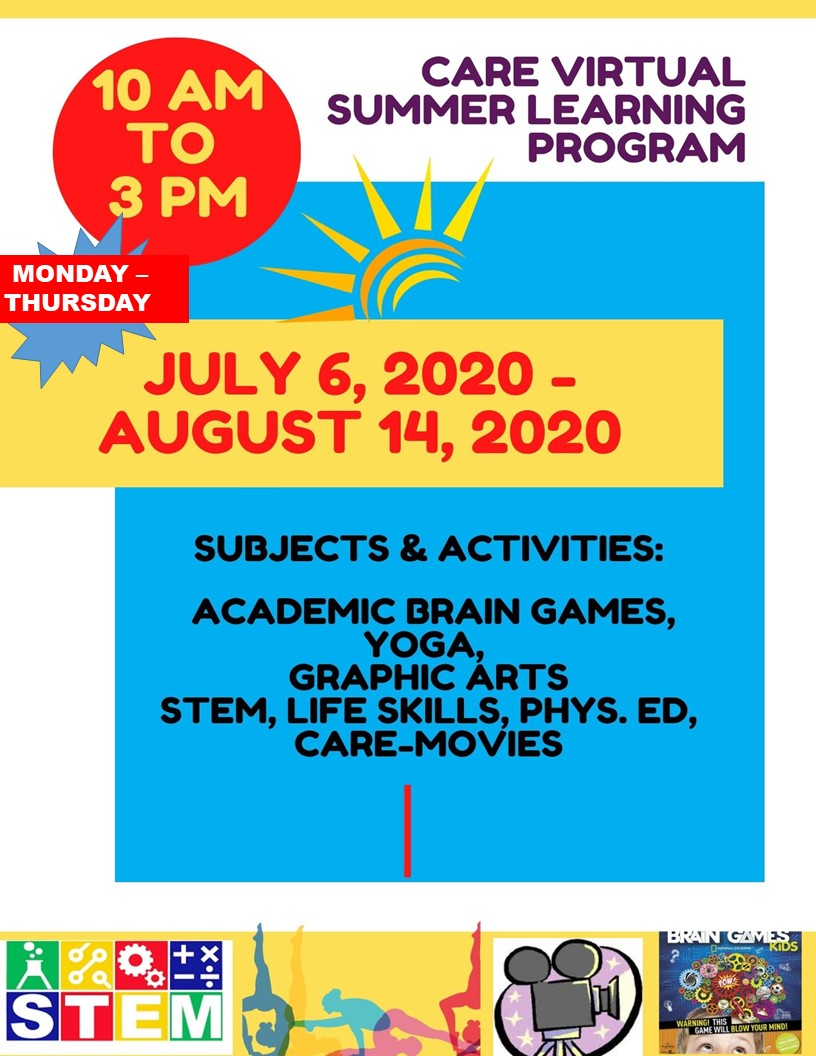 Summer Virtual Summer Learning Program 10 am - 3 pm Monday - Thursday July 6, 2020  - August 14, 2020  Subject & Activities: Academic Brain Games, Yoga, Graphic Arts STEM, Life Skills, PHYS ED, Care-Movies